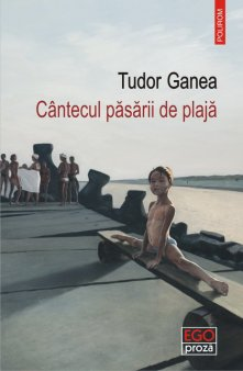 O carte pe zi: <span style='background:#EDF514'>CANTEC</span>ul pasarii de plaja de Tudor Ganea