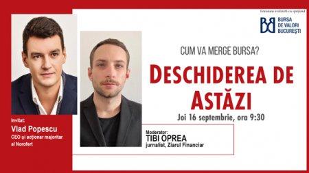 DESCHIDEREA DE ASTAZI. Cum va merge bursa. Urmariti o discutie joi, 16 septembrie 2021, ora 09.30 cu Vlad Popescu, CEO al Norofert