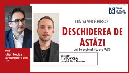 DESCHIDEREA DE ASTAZI. Cum va merge bursa. Urmariti o discutie joi, 16 septembrie 2021, ora 09.30 cu Iulian Nedea, cofondator si CEO al Simtel
