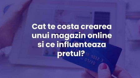 Cat costa crearea unui magazin online si ce influenteaza pretul