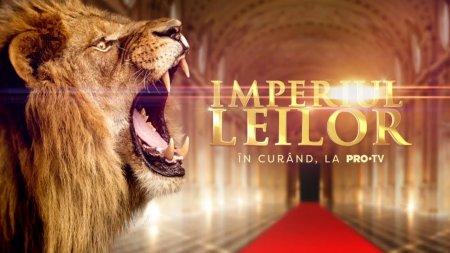 Imperiul Leilor, sezonul 3, la Pro TV. <span style='background:#EDF514'>INSCRIE</span>rile au inceput