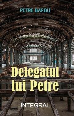 O carte pe zi: Delegatul lui Petre, de Petre Barbu