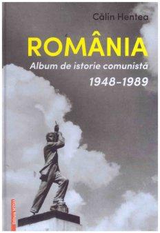 O <span style='background:#EDF514'>CART</span>e pe zi: Romania. Album de istorie comunista. 1948-1989 de Calin Hentea